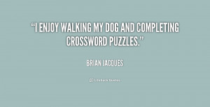 """enjoy walking my dog and completing crossword puzzles."""""""