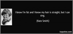 quote-i-know-i-m-fat-and-i-know-my-hair-is-straight-but-i-can-sing ...