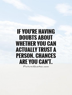 ... you can actually trust a person. Chances are you can't Picture Quote