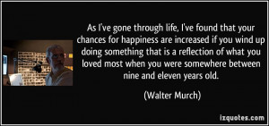 life, I've found that your chances for happiness are increased if you ...