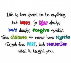 life-love-kiss-life-happy-short-quote-forget-past-regret-remember ...