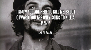 quote-Che-Guevara-i-know-you-are-here-to-kill-124528.png