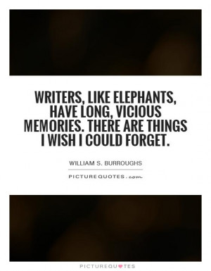 ... memories. There are things I wish I could forget. Picture Quote #1
