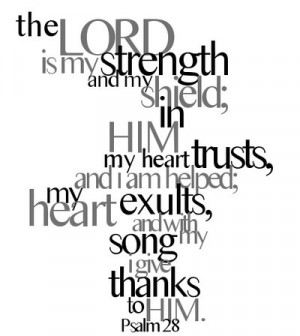 The Lord is my strength and my shield; in Him my heart trusts, and I ...