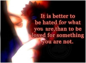 It is better to be hated for what you are than to be loved for ...