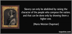 Slavery can only be abolished by raising the character of the people ...