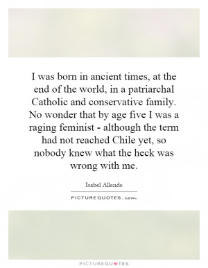 was born in ancient times, at the end of the world, in a patriarchal ...