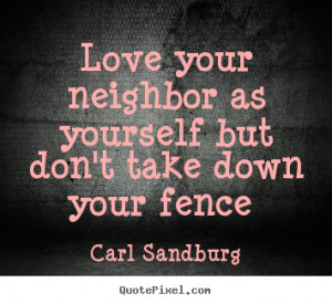 Love sayings - Love your neighbor as yourself but don't take down your ...