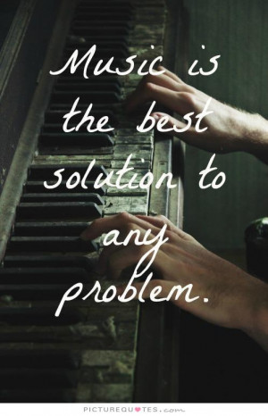 Music Quotes Problem Quotes Problems Quotes Solution Quotes