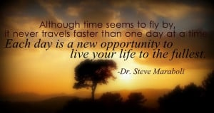 don't know who Dr. Steve Maraboli is, but I do like his quote.