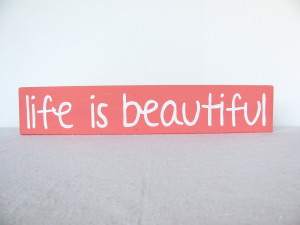Life Is Beautiful Quotes Wooden sign - life is