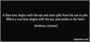 false love, begins with the eye and soon spills from the eye in pain ...