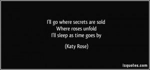 ... are sold Where roses unfold I'll sleep as time goes by - Katy Rose