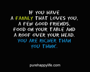 Life Quote: If you have a family that loves you, a few good friends ...