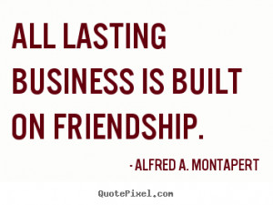 ... quotes about friendship - All lasting business is built on friendship