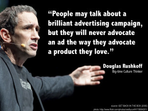 "... ad the way they advocate a product they love ."" — Douglas Rushkoff"