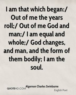 Algernon Charles Swinburne - I am that which began:/ Out of me the ...