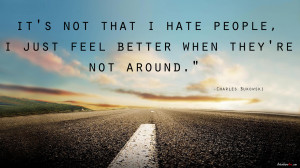 Charles Bukowski Quote - It's Not That I Hate People