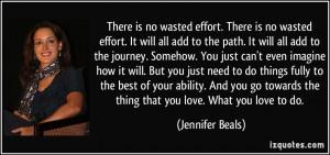 There is no wasted effort. There is no wasted effort. It will all add ...