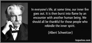 In everyone's life, at some time, our inner fire goes out. It is then ...