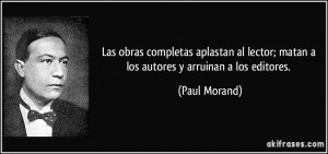 ... lector; matan a los autores y arruinan a los editores. (Paul Morand