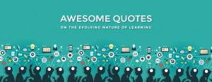 Awesome Quotes On The Evolving Nature Of Learning