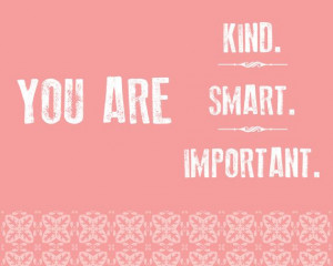 You Are Kind You are Smart You are Important