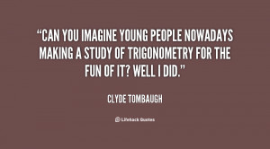 Can you imagine young people nowadays making a study of trigonometry ...
