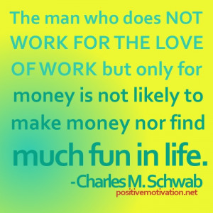 The man who does not work for the love of work