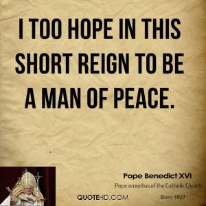 pope-benedict-xvi-pope-benedict-xvi-i-too-hope-in-this-short-reign-to ...