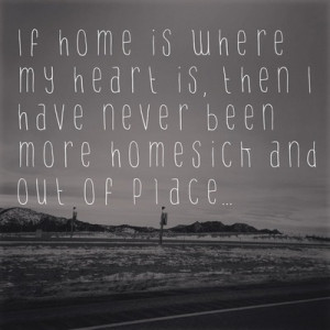 heart, home, homesick, out of place, you