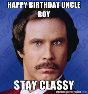 Happy Birthday Uncle RoyStay classy