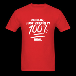 chillin-just-keepin-it-100-real_tshirt