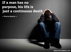 no purpose, his life is just a continuous death - Pierre Boiste Quotes ...