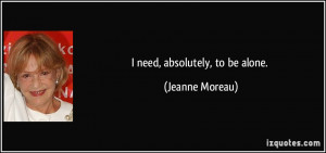 quote Jeanne Moreau i need absolutely to be alone 46115 png