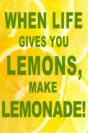 When life gives you lemons, make lemonade! Happiness Quote