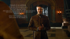 Varys Game Of Thrones Quotes Chaos is a ladder quote petyr