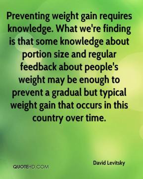... weight may be enough to prevent a gradual but typical weight gain that