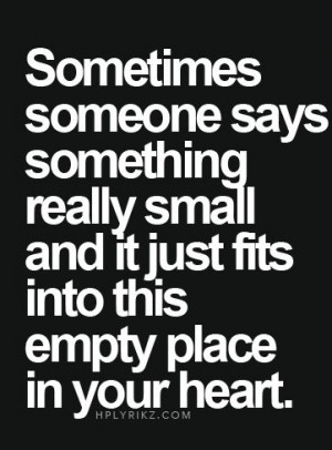 Sometimes someone says something really small and it just fits into ...