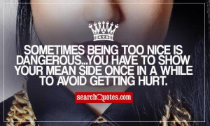 Sometimes being too nice is dangerous...you have to show your mean ...