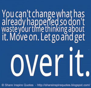 about it move on let go and get over it