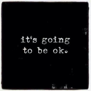 Its going to be ok... #quotes#loss#grief