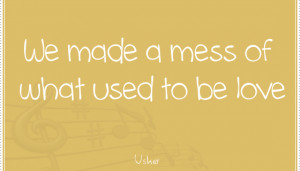 We-Made-A-Mess-Of-What-Used-To-Be-Love-quote-pictures-560x320.png