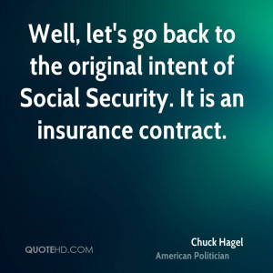 ... the original intent of Social Security. It is an insurance contract