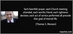 Each heartfelt prayer, each Church meeting attended, each worthy ...