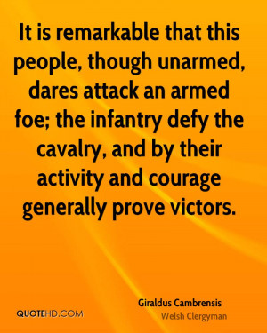 It is remarkable that this people, though unarmed, dares attack an ...