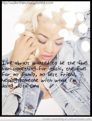 Rita ora quotes sayings fuel music family