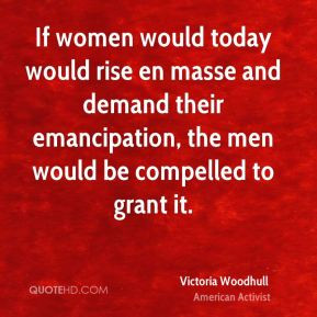 ... , the men would be compelled to grant it. - Victoria Woodhull