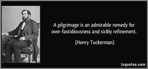 ... for over-fastidiousness and sickly refinement. - Henry Tuckerman