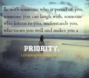 Be with someone who is proud of you.